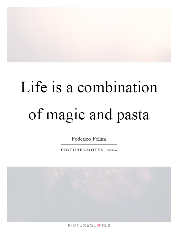 Life is a combination of magic and pasta Picture Quote #1