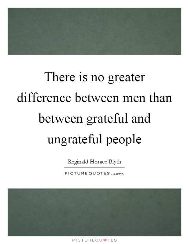 There is no greater difference between men than between grateful and ungrateful people Picture Quote #1