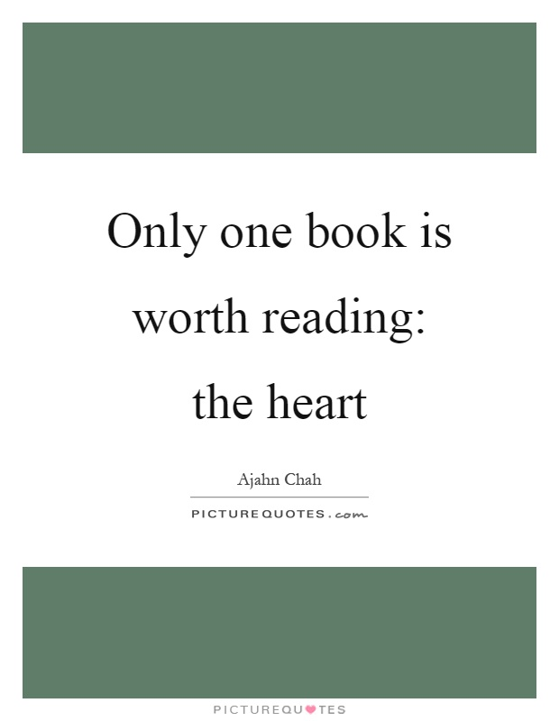 Only one book is worth reading: the heart Picture Quote #1