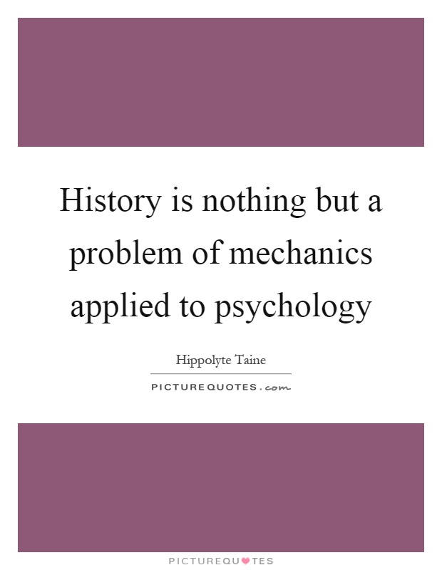 History is nothing but a problem of mechanics applied to psychology Picture Quote #1