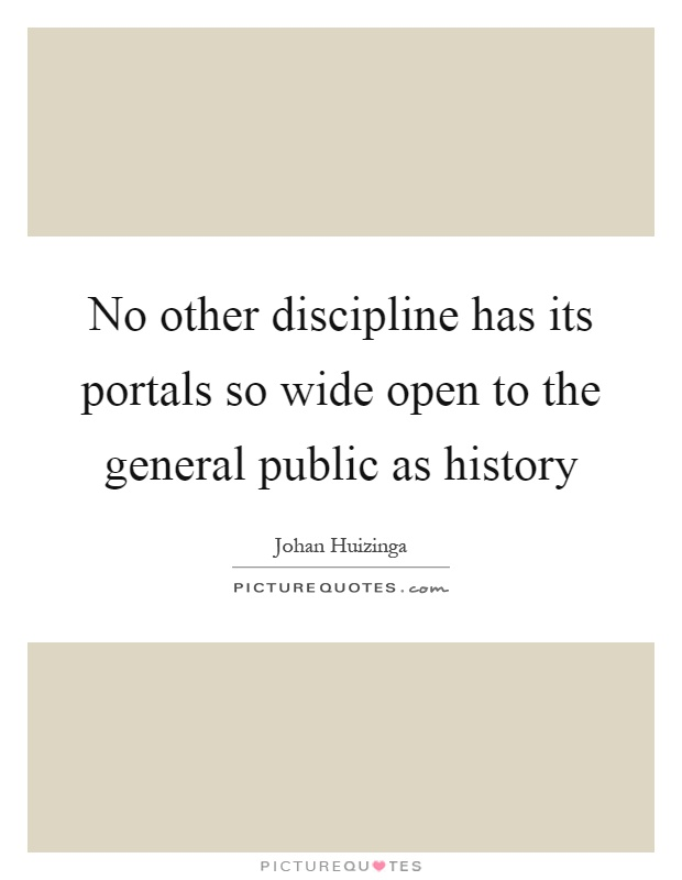 No other discipline has its portals so wide open to the general public as history Picture Quote #1