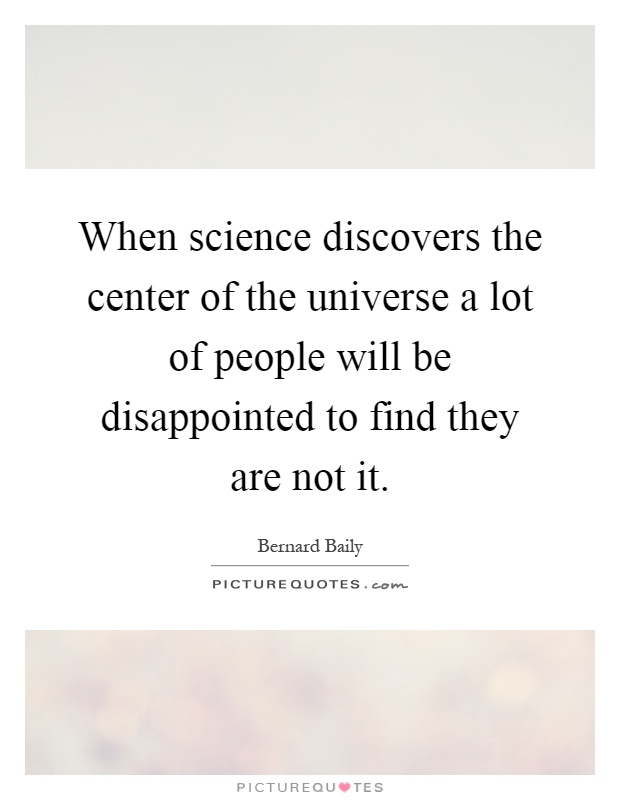 When science discovers the center of the universe a lot of people will be disappointed to find they are not it Picture Quote #1