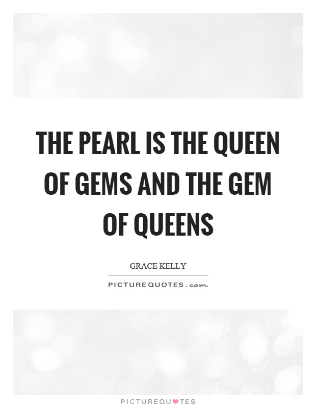 The pearl is the queen of gems and the gem of queens Picture Quote #1