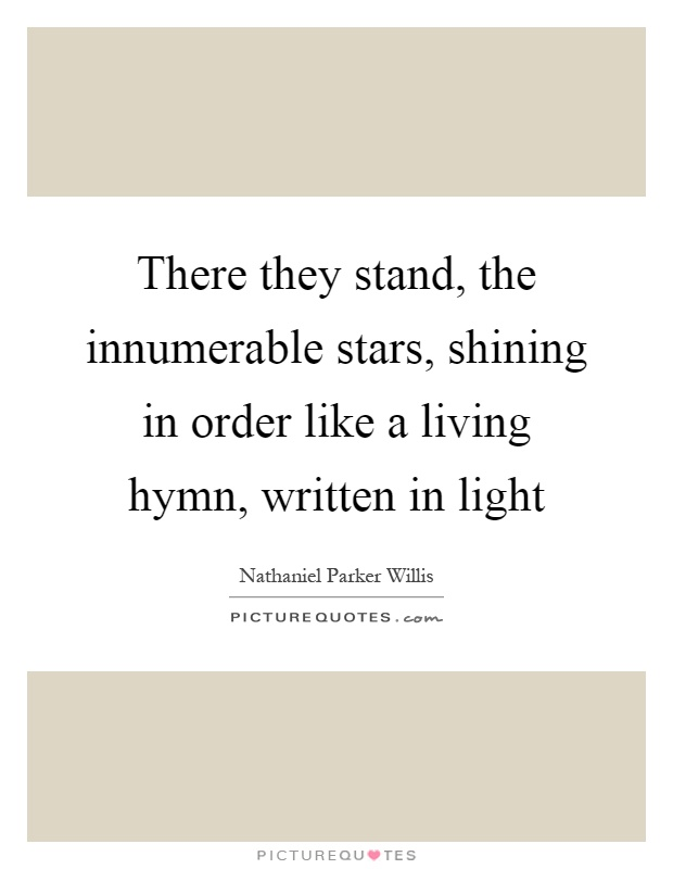 There they stand, the innumerable stars, shining in order like a living hymn, written in light Picture Quote #1