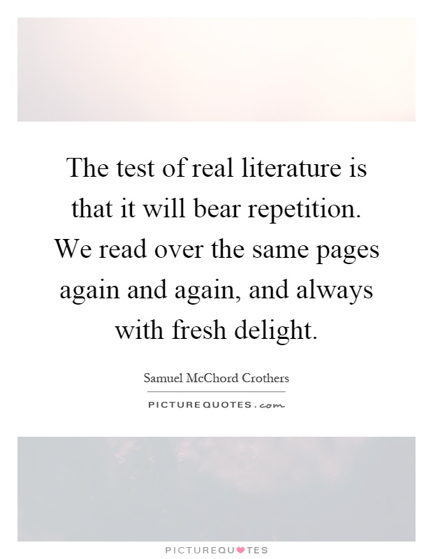 The test of real literature is that it will bear ... Repetition In Literature
