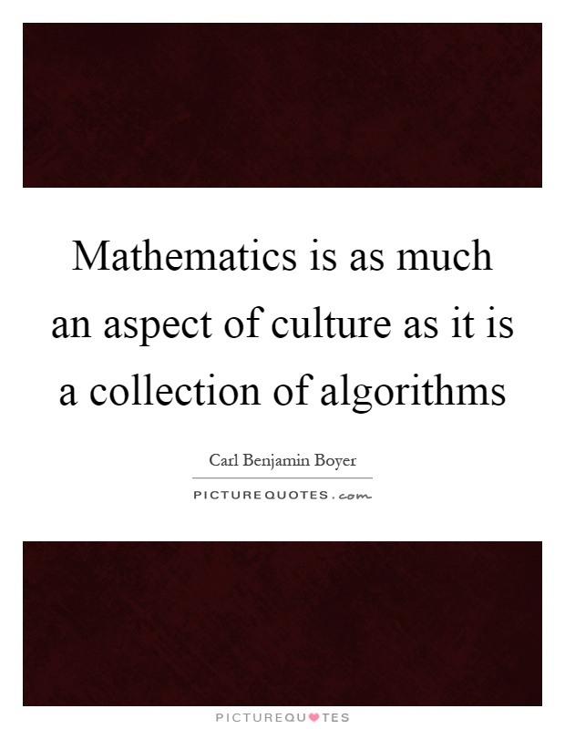 Mathematics is as much an aspect of culture as it is a collection of algorithms Picture Quote #1