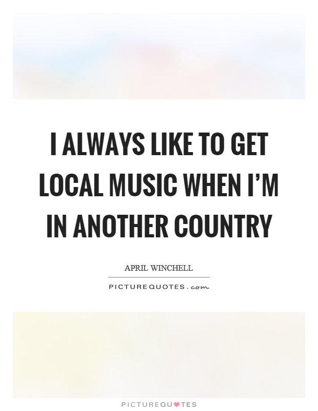 I always like to get local music when I'm in another country Picture Quote #1