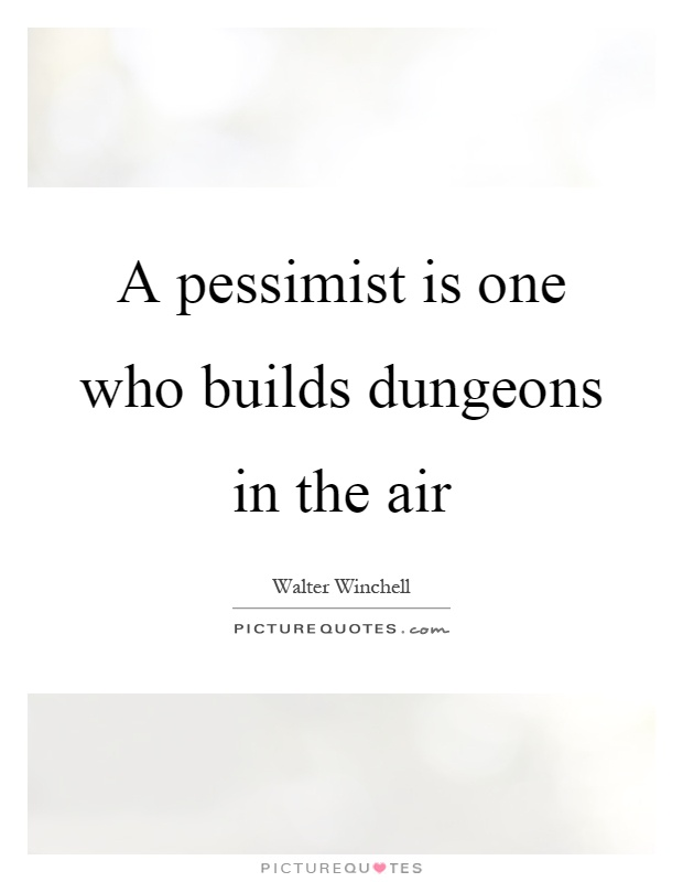 A pessimist is one who builds dungeons in the air Picture Quote #1