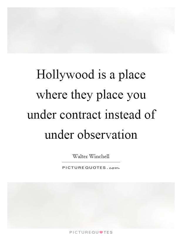 Hollywood is a place where they place you under contract instead of under observation Picture Quote #1