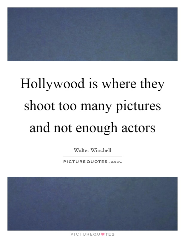 Hollywood is where they shoot too many pictures and not enough actors Picture Quote #1