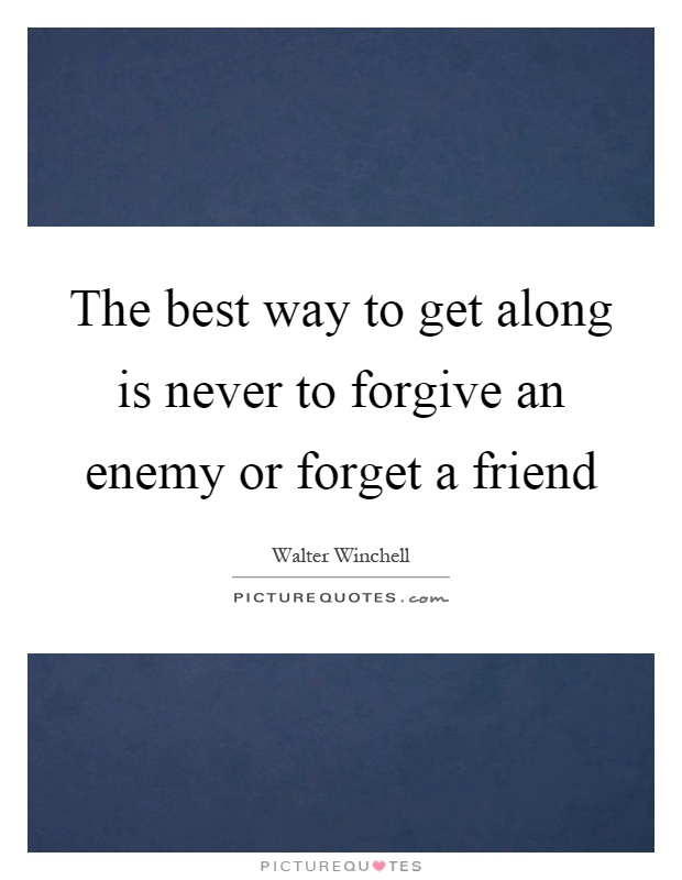 The best way to get along is never to forgive an enemy or forget a friend Picture Quote #1