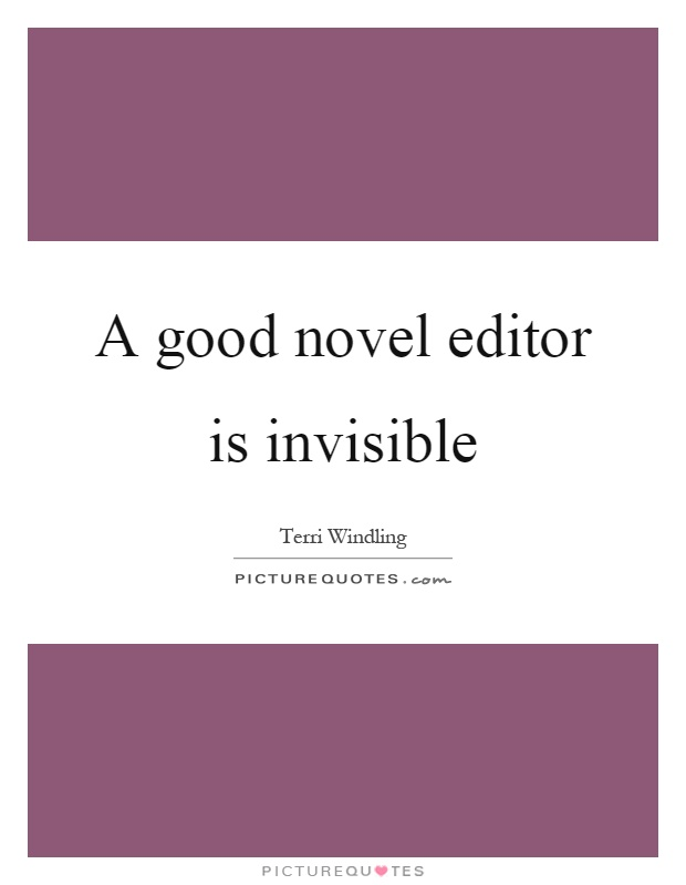 A good novel editor is invisible Picture Quote #1