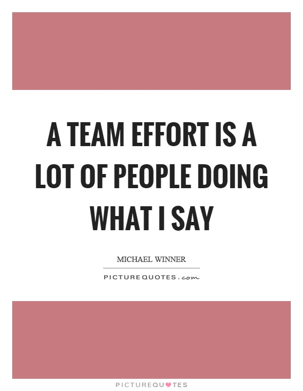 A team effort is a lot of people doing what I say Picture Quote #1