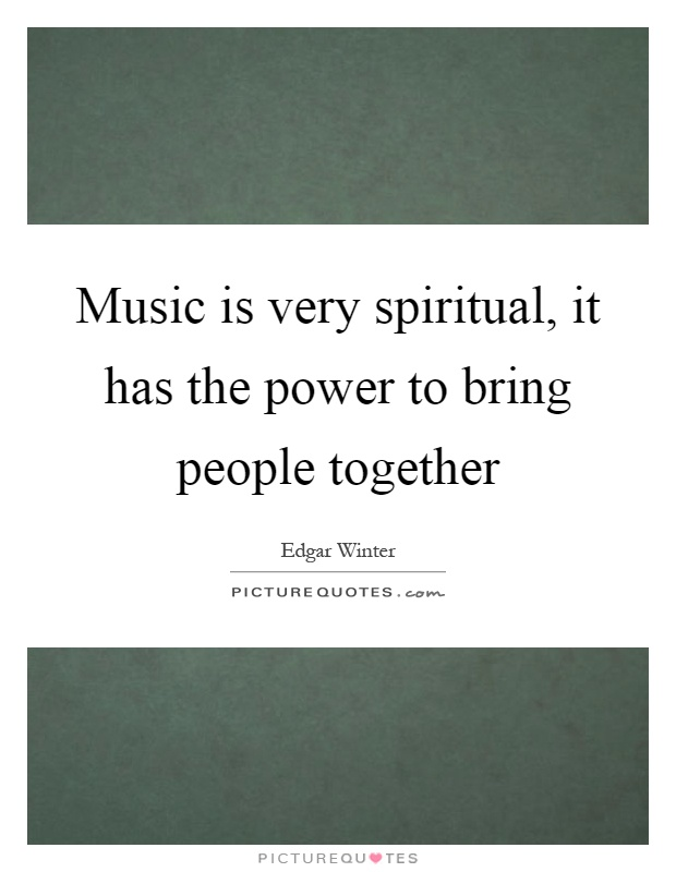 Music is very spiritual, it has the power to bring people together Picture Quote #1