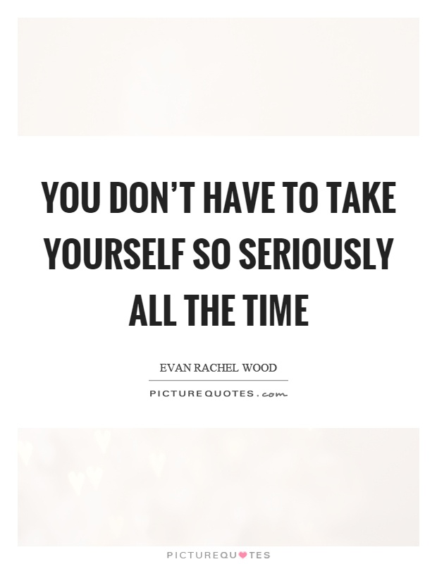 Don t take yourself so seriously