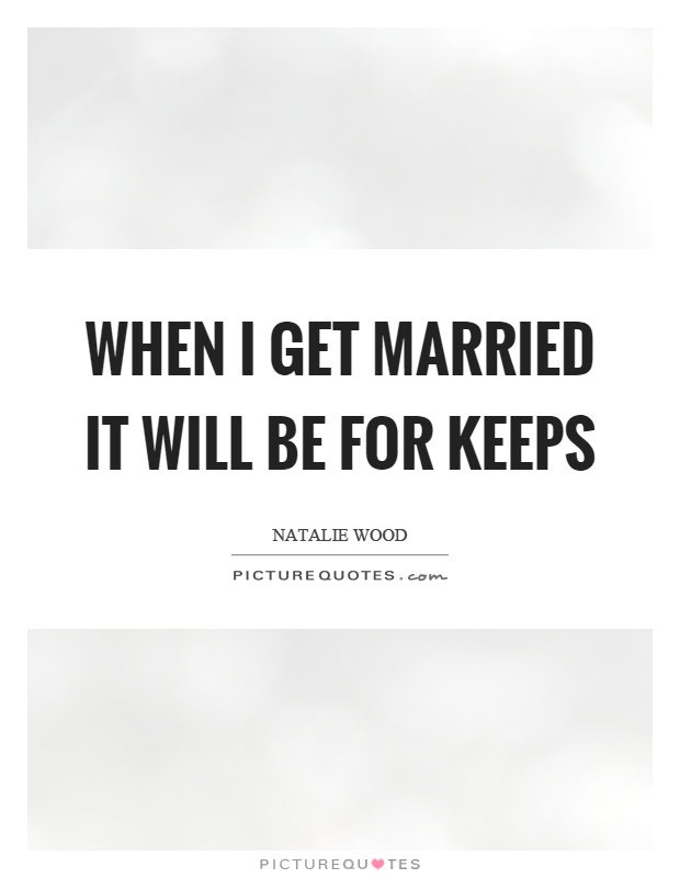 When I get married it will be for keeps Picture Quote #1