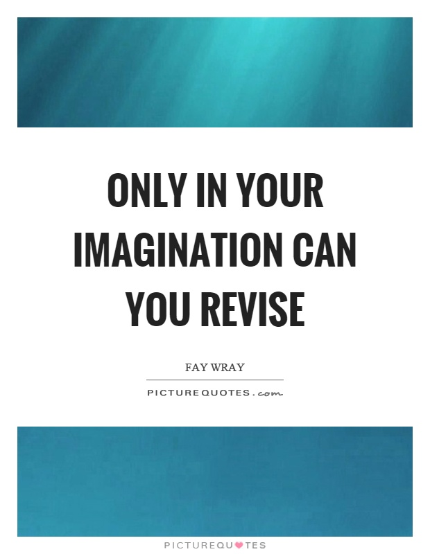 Only in your imagination can you revise Picture Quote #1