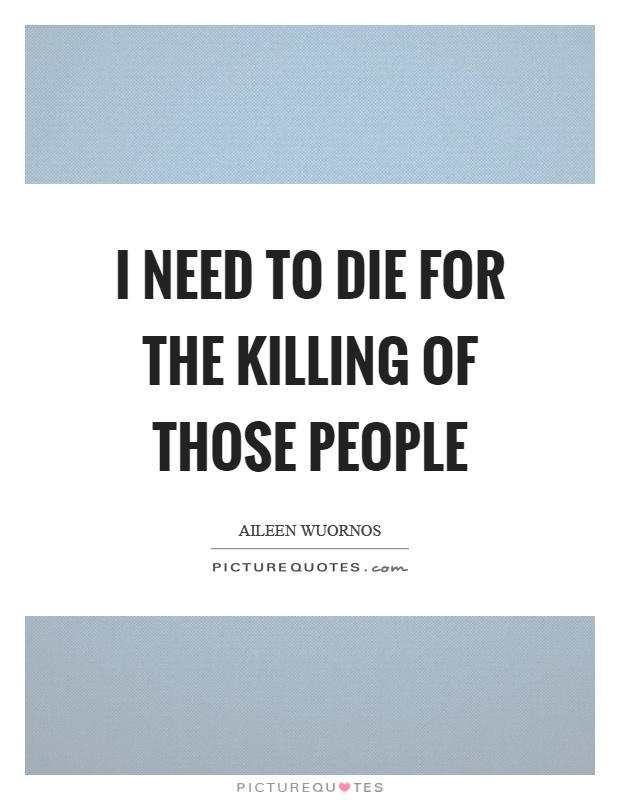 I need to die for the killing of those people Picture Quote #1