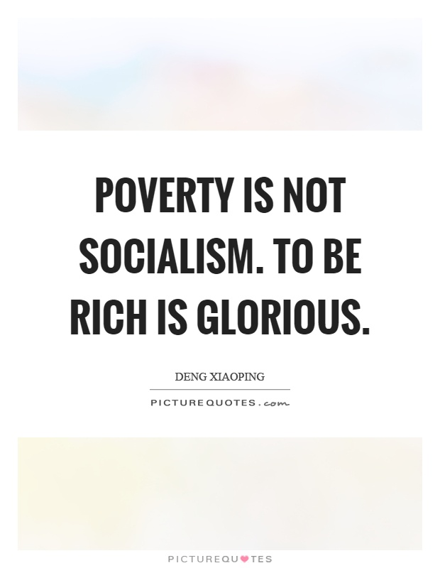 Poverty is not socialism. To be rich is glorious Picture Quote #1