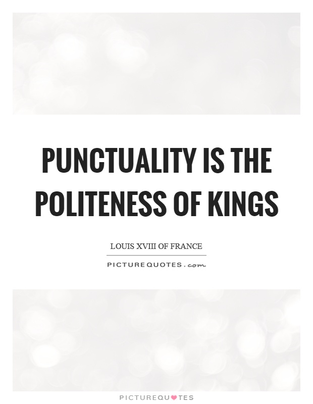 Punctuality is the politeness of kings Picture Quote #1