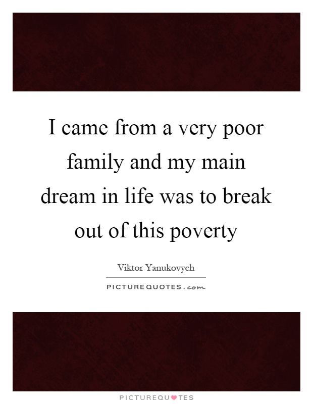 I came from a very poor family and my main dream in life was to break out of this poverty Picture Quote #1