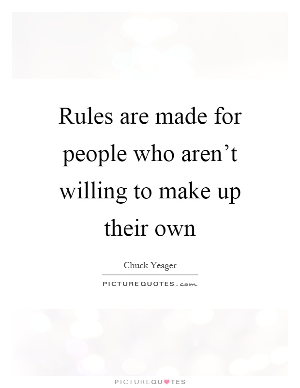 Rules are made for people who aren't willing to make up their own Picture Quote #1