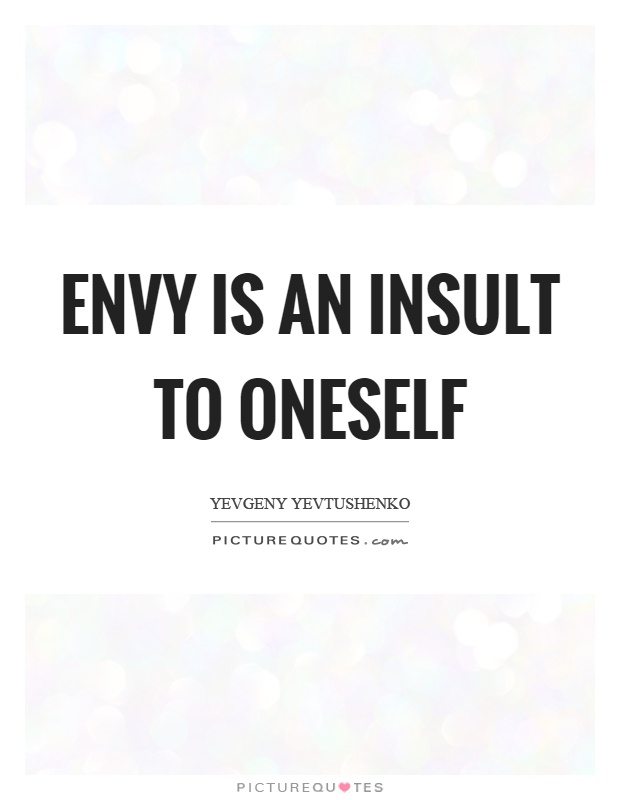 Envy is an insult to oneself Picture Quote #1