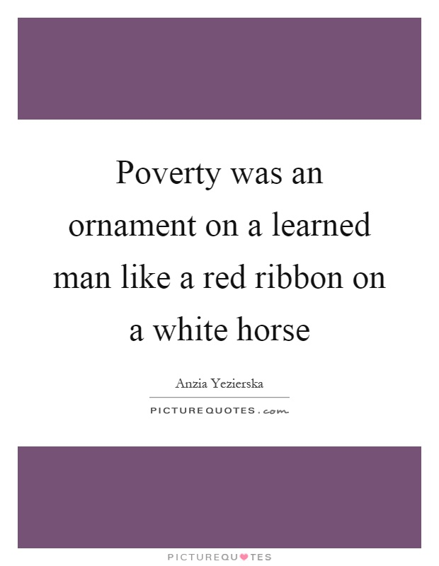 Poverty was an ornament on a learned man like a red ribbon on a white horse Picture Quote #1
