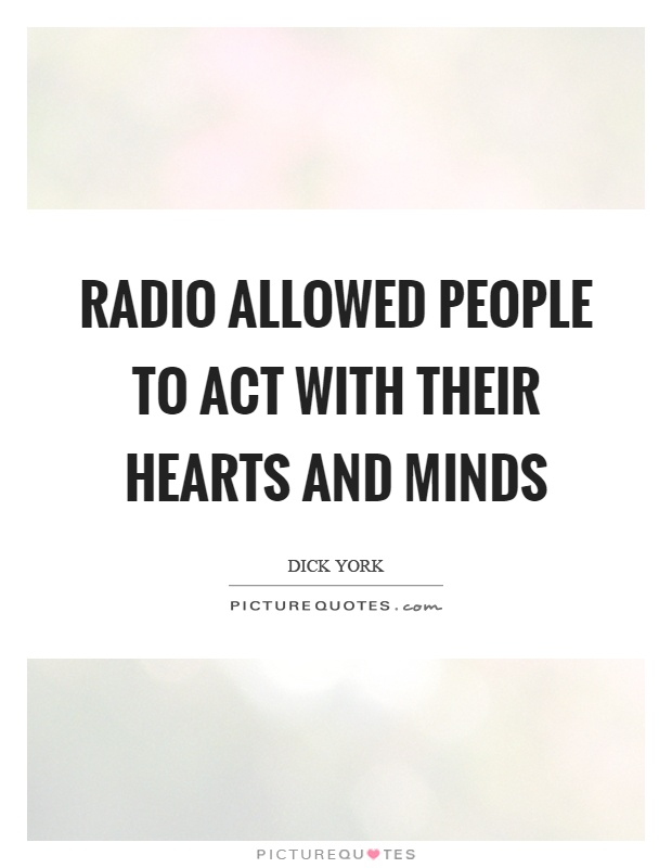 Radio allowed people to act with their hearts and minds Picture Quote #1