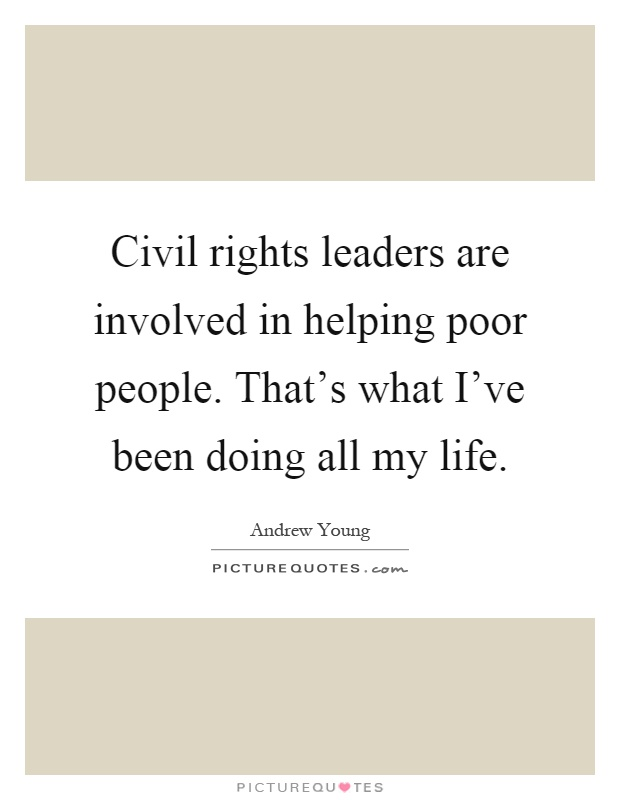 Civil rights leaders are involved in helping poor people. That's what I've been doing all my life Picture Quote #1