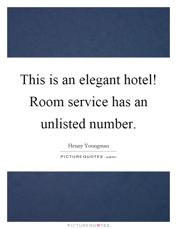 This is an elegant hotel! Room service has an unlisted number Picture Quote #1