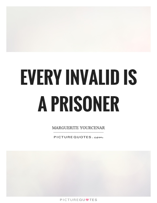 Every invalid is a prisoner Picture Quote #1