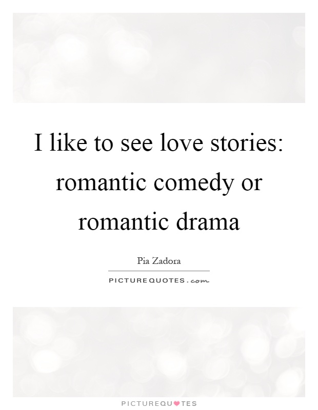 I like to see love stories: romantic comedy or romantic drama Picture Quote #1