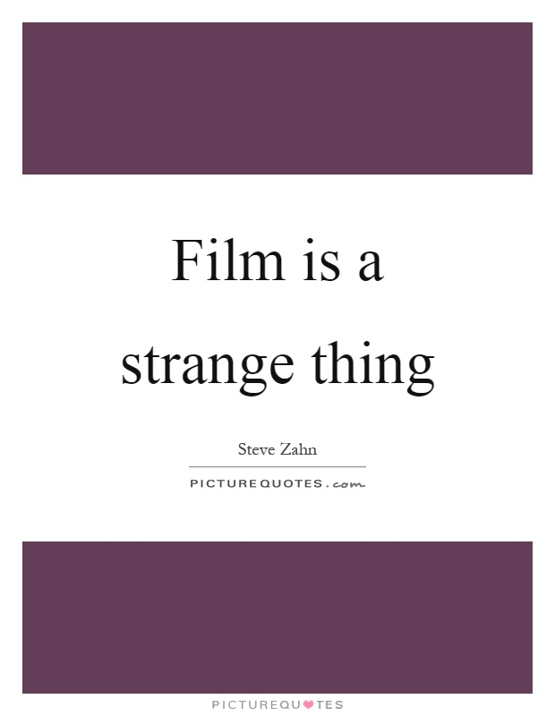 Film is a strange thing Picture Quote #1