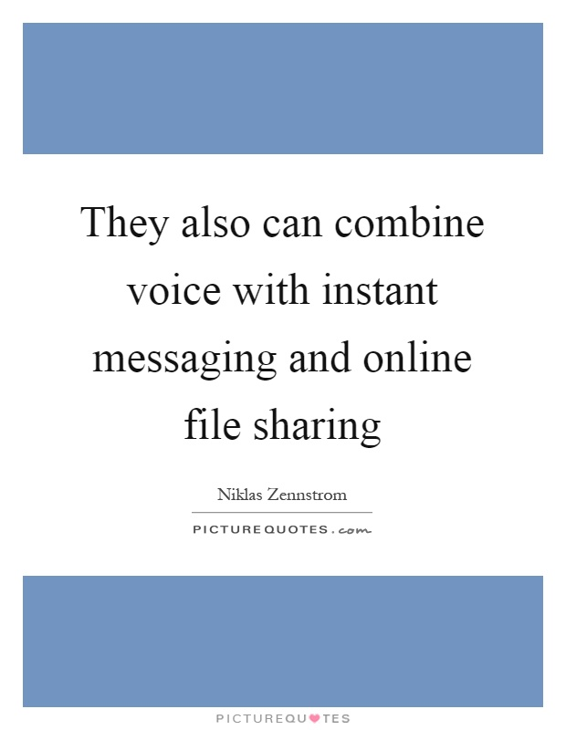 They also can combine voice with instant messaging and online file sharing Picture Quote #1