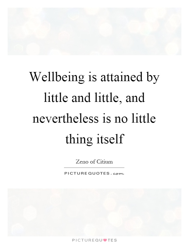 Wellbeing is attained by little and little, and nevertheless is no little thing itself Picture Quote #1