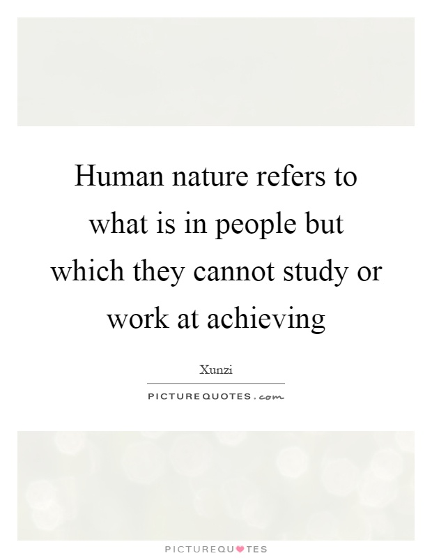 Human nature refers to what is in people but which they cannot study or work at achieving Picture Quote #1