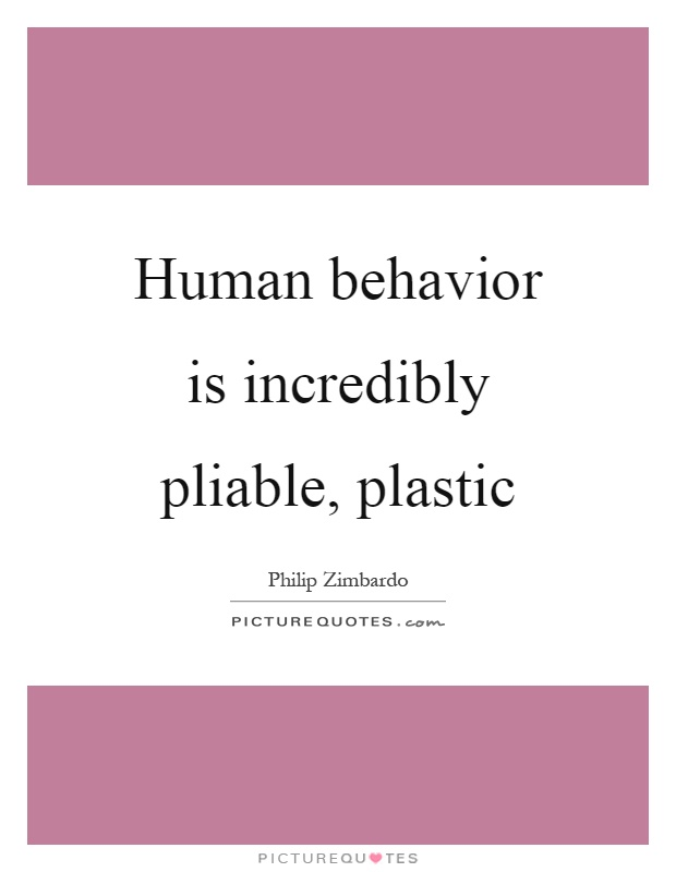 Human behavior is incredibly pliable, plastic Picture Quote #1