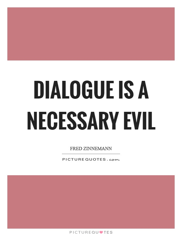 Dialogue is a necessary evil Picture Quote #1
