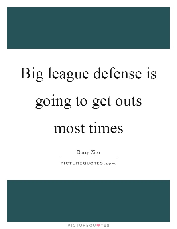 Big league defense is going to get outs most times Picture Quote #1