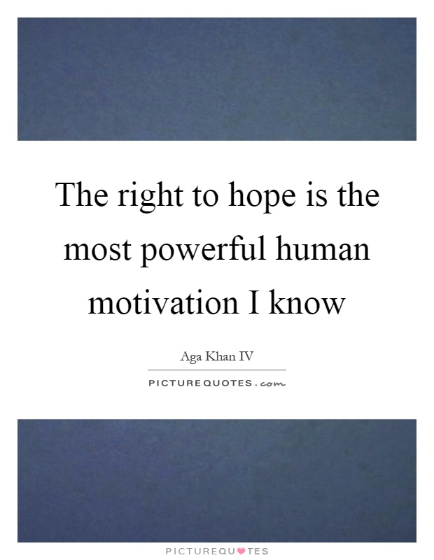 The right to hope is the most powerful human motivation I know Picture Quote #1