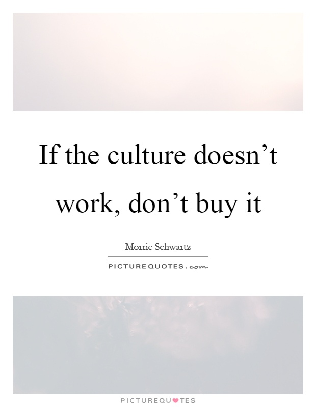 If the culture doesn't work, don't buy it Picture Quote #1