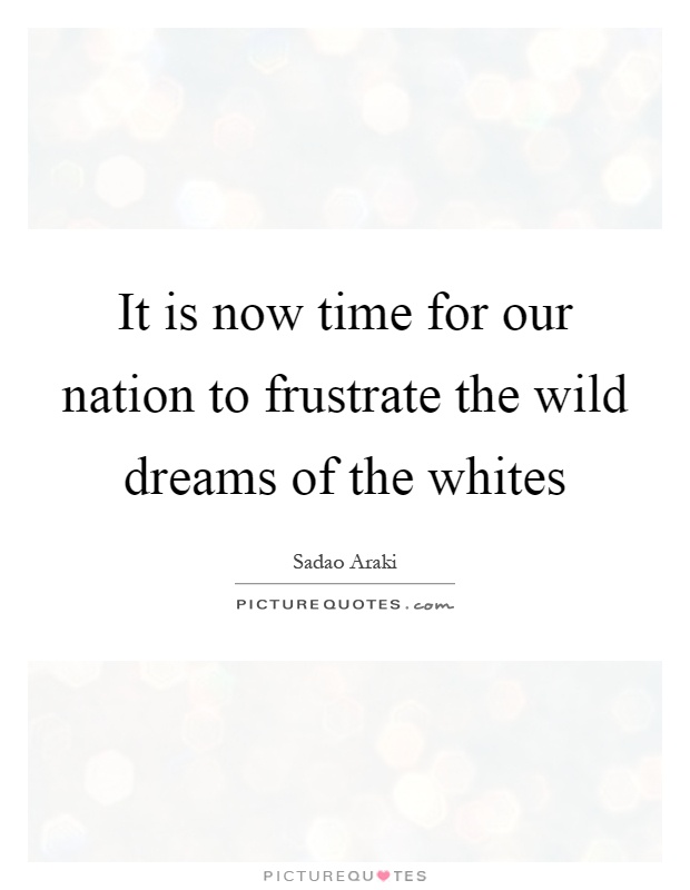 It is now time for our nation to frustrate the wild dreams of the whites Picture Quote #1
