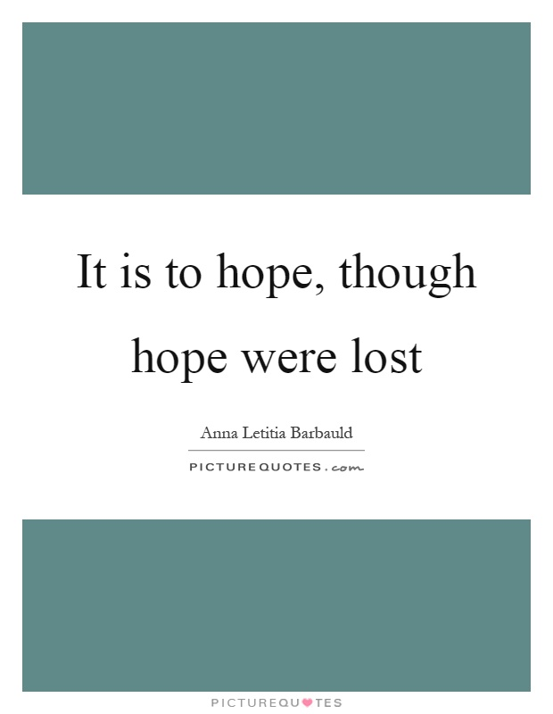 It is to hope, though hope were lost Picture Quote #1