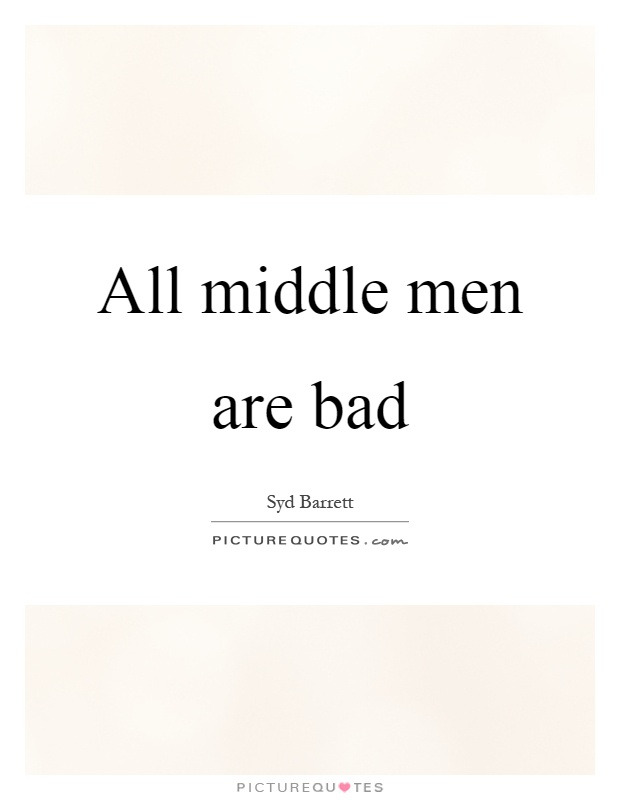 All middle men are bad Picture Quote #1