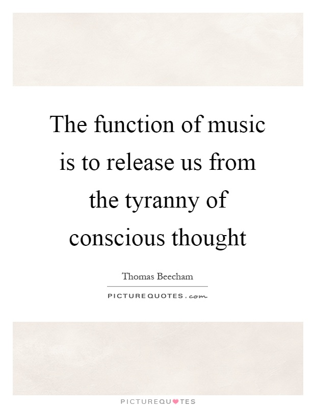 The function of music is to release us from the tyranny of conscious thought Picture Quote #1