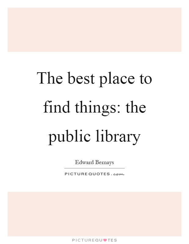 The best place to find things: the public library Picture Quote #1