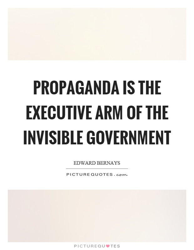 Propaganda is the executive arm of the invisible government Picture Quote #1