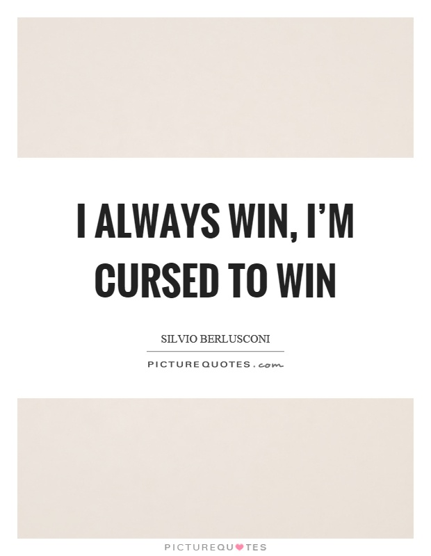 I always win, I'm cursed to win Picture Quote #1