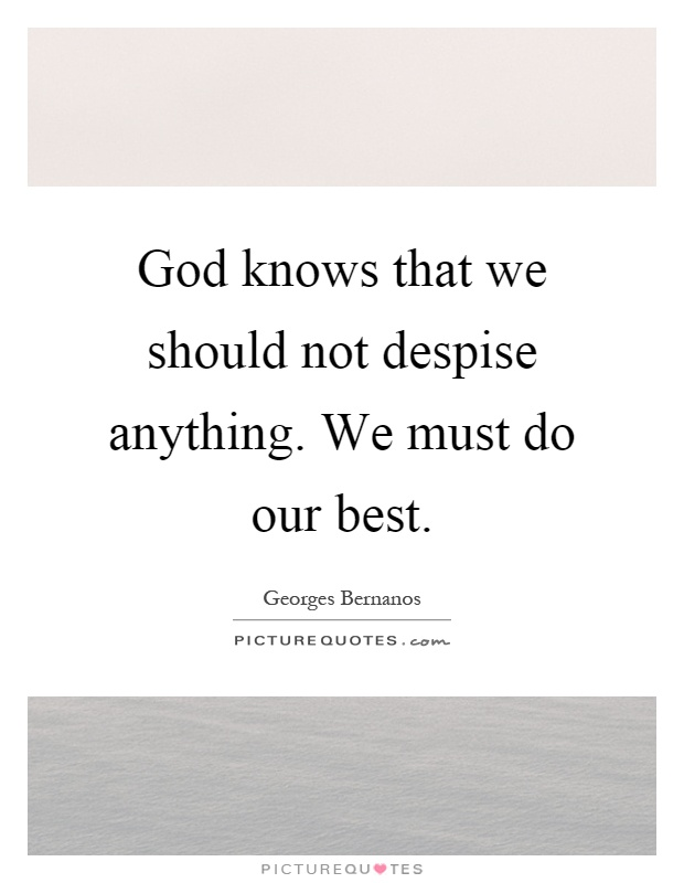 God knows that we should not despise anything. We must do our best Picture Quote #1
